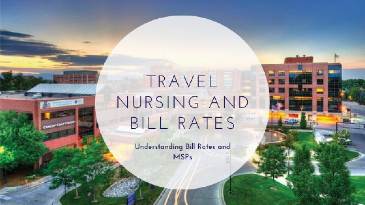 Everything You Want To Know About Bill Rates And Travel Nursing Travel Nurse Tips Information And Guides